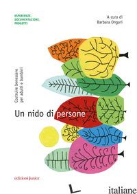 NIDO DI PERSONE. COSTRUIRE BENESSERE PER ADULTI E BAMBINI (UN) - ONGARI B. (CUR.)