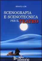 SCENOGRAFIA E SCENOTECNICA PER IL TEATRO - LORI RENATO