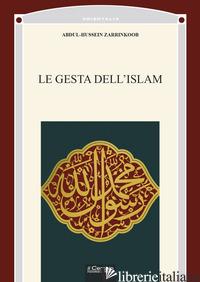 GESTA DELL'ISLAM (LE) - ZARRINKOOB ABDUL-HUSSEIN