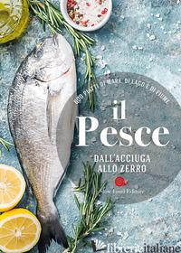PESCE DALL'ACCIUGA ALLO ZERRO. 600 PIATTI DI MARE, DI LAGO E DI FIUME (IL) - MINERDO B. (CUR.); NOVELLINI G. (CUR.)