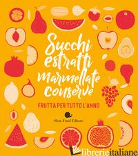 SUCCHI, ESTRATTI, MARMELLATE, CONSERVE. FRUTTA PER TUTTO L'ANNO - MINERDO B. (CUR.)