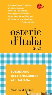 OSTERIE D'ITALIA 2021. SUSSIDIARIO DEL MANGIARBERE ALL'ITALIANA - BOLASCO M. (CUR.); SIGNORONI E. (CUR.)