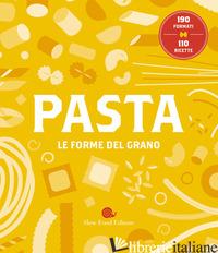 PASTA. LE FORME DEL GRANO. 190 FORMATI. 110 RICETTE - PUZZI A. (CUR.)