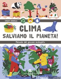 CLIMA. SALVIAMO IL PIANETA! MANUALE DEL GIOVANE ECOLOGISTA - RONDREUX VINCENT