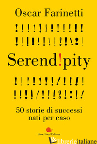SERENDIPITY. 50 STORIE DI SUCCESSI NATI PER CASO - FARINETTI OSCAR