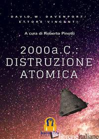 2000 A. C.: DISTRUZIONE ATOMICA - DAVENPORT DAVID WILLIAM; VINCENTI ETTORE; PINOTTI R. (CUR.)