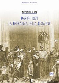 PARIGI 1871, LA SPERANZA DELLA COMUNE - GORI LORENZO