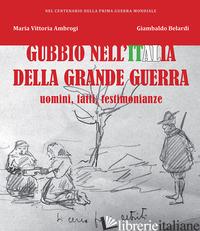 GUBBIO NELL'ITALIA DELLA GRANDE GUERRA. UOMINI, FATTI, TESTIMONIANZE - AMBROGI M. VITTORIA; BELARDI GIAMBALDO