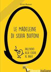 MADELEINE DI SILVIA BUITONI. DALL'UOVO ALLA COOQUE AL RAGU' (LE) - BUITONI SILVIA