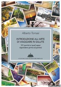 INTRODUZIONE ALL'ARTE DI VIAGGIARE IN SALUTE. 101 PERCHE' AI QUALI SAPER RISPOND - TOMASI ALBERTO
