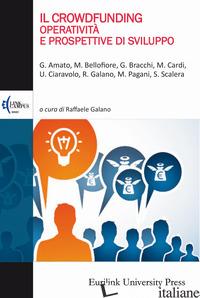CROWDFUNDING. OPERATIVITA' E PROSPETTIVE DI SVILUPPO (IL) - GALANO R. (CUR.)