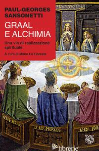 GRAAL E ALCHIMIA. UNA VIA DI REALIZZAZIONE SPIRITUALE - SANSONETTI PAUL-GEORGES; LA FLORESTA M. (CUR.)