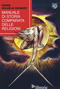 MANUALE DI STORIA COMPARATA DELLE RELIGIONI - SCHMIDT WILHELM