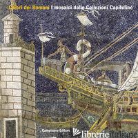 COLORI DEI ROMANI. I MOSAICI DALLE COLLEZIONI CAPITOLINE - PARISI PRESICCE C. (CUR.); AGNOLI N. (CUR.); GUGLIELMI S. (CUR.)