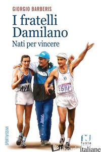 FRATELLI DAMILANO. NATI PER VINCERE (I) - BARBERIS GIORGIO