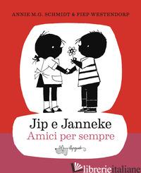 JIP E JANNEKE. AMICI PER SEMPRE - SCHMIDT ANNIE M. G.; WESTENDORP FIEP