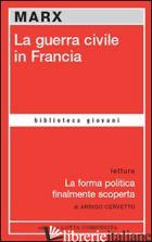 GUERRA CIVILE IN FRANCIA-LA FORMA POLITICA FINALMENTE SCOPERTA (LA) - MARX KARL