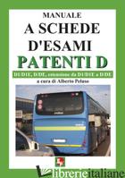 MANUALE A SCHEDE D'ESAMI. PATENTI D. D1/D1E, D/DE, ESTENSIONE DA D1/D1E A D7DE - PELUSO A. (CUR.)