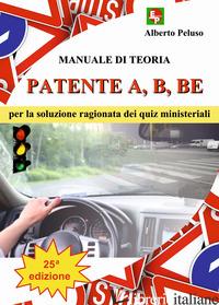 PATENTE A, B, BE. MANUALE DI TEORIA PER LA SOLUZIONE RAGIONATA DEI QUIZ MINISTER - PELUSO ALBERTO