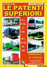 PATENTI SUPERIORI. C1, C1E, C, CE, D1, D1E, D, DE. MANUALE DI TEORIA PER LA SOLU - AA.VV.