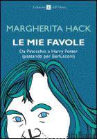 MIE FAVOLE. DA PINOCCHIO A HARRY POTTER (PASSANDO PER BERLUSCONI) (LE) - HACK MARGHERITA