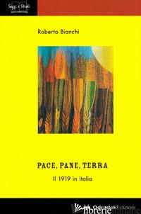 PACE, PANE, TERRA. IL 1919 IN ITALIA - BIANCHI ROBERTO