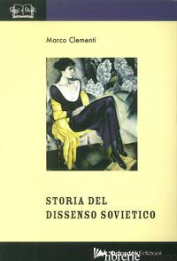 STORIA DEL DISSENSO SOVIETICO (1953-1991) - CLEMENTI MARCO