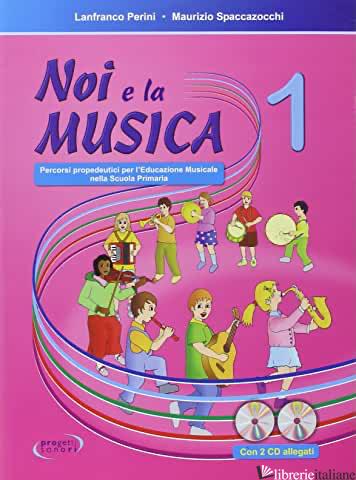 NOI E LA MUSICA. PERCORSI PROPEDEUTICI PER L'INSEGNAMENTO DELLA MUSICA NELLA SCU - PERINI LANFRANCO; SPACCAZOCCHI MAURIZIO