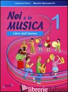 NOI E LA MUSICA. LIBRO DELL'ALUNNO. VOL. 1 - PERINI LANFRANCO; SPACCAZOCCHI MAURIZIO