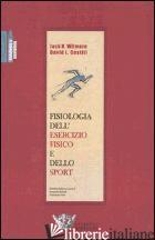 FISIOLOGIA DELL'ESERCIZIO FISICO E DELLO SPORT - WILMORE JACK H.; COSTILL DAVID L.; BELLOTTI P. (CUR.); FELICI F. (CUR.)
