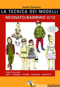 TECNICA DEI MODELLI NEONATO-BAMBINO 0/12. COME REALIZZARE ABITI, CAMICIE, TUTINE - DONNANNO ANTONIO