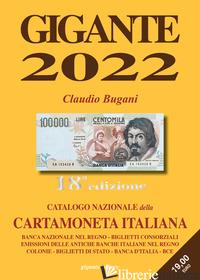 GIGANTE 2022. CATALOGO NAZIONALE DELLA CARTAMONETA ITALIANA - BUGANI CLAUDIO