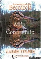 ANTOLOGIA DELLA BECCACCIA. MITO E CONTROMITO - PALMIERI VLADIMIRO P.