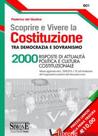 SCOPRIRE E VIVERE LA COSTITUZIONE TRA DEMOCRAZIA E SOVRANISMO. 2000RISPOSTE DI  - DEL GIUDICE FEDERICO