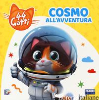 COSMO ALL'AVVENTURA. 44 GATTI. EDIZ. A COLORI - AA.VV.