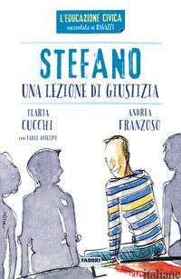 STEFANO. UNA LEZIONE DI GIUSTIZIA - CUCCHI ILARIA; FRANZOSO ANDREA