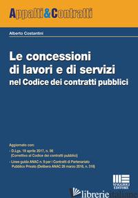 CONCESSIONI DI LAVORI E DI SERVIZI NEL CODICE DEI CONTRATTI PUBBLICI (LE) - COSTANTINI ALBERTO