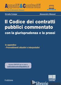 CODICE DEI CONTRATTI PUBBLICI COMMENTATO CON LA GIURISPRUDENZA E LA PRASSI (IL) - CUTAJAR ORNELLA; MASSARI ALESSANDRO