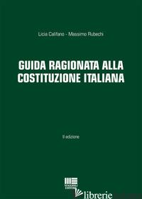 GUIDA RAGIONATA ALLA COSTITUZIONE ITALIANA - CALIFANO LICIA; RUBECHI MASSIMO