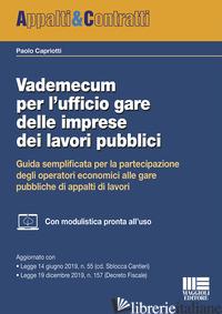 VADEMECUM PER L'UFFICIO GARE DELLE IMPRESE DEI LAVORI PUBBLICI. GUIDA SEMPLIFICA - CAPRIOTTI PAOLO
