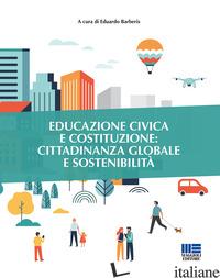EDUCAZIONE CIVICA E COSTITUZIONE: CITTADINANZA GLOBALE E SOSTENIBILITA' - BARBERIS E. (CUR.)