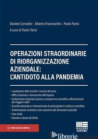 OPERAZIONI STRAORDINARIE DI RIORGANIZZAZIONE AZIENDALE: L'ANTIDOTO ALLA PANDEMIA - CORRADINI DANIELE; FRANCESCHIN ALBERTO; PARISI PAOLO