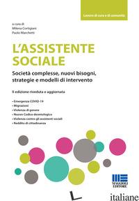ASSISTENTE SOCIALE. SOCIETA' COMPLESSE, NUOVI BISOGNI, STRATEGIE E MODELLI DI IN - CORTIGIANI M. (CUR.); MARCHETTI P. (CUR.)