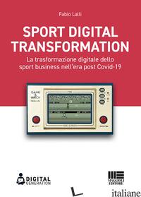 SPORT DIGITAL TRANSFORMATION. LA TRASFORMAZIONE DIGITALE DELLO SPORT BUSINESS NE - LALLI FABIO