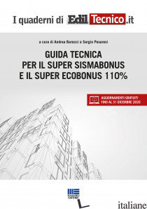 GUIDA TECNICA PER IL SUPER SISMABONUS E IL SUPER ECOBONUS 110% - BAROCCI A. (CUR.); PESARESI S. (CUR.)