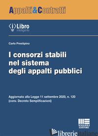 CONSORZI STABILI NEL SISTEMA DEGLI APPALTI PUBBLICI (I) - PRESTIPINO CARLO