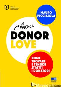 DONOR LOVE IN PRATICA. COME TROVARE E TENERSI STRETTI I DONATORI - PICCIAIOLA MAURO