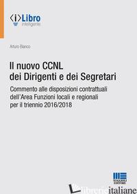 NUOVO CCNL DEI DIRIGENTI E DEI SEGRETARI (IL) - BIANCO ARTURO