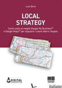 LOCAL STRATEGY. COME USARE AL MEGLIO GOOGLE MY BUSINESS E GOOGLE MAPS PER ACQUIS - BOVE LUCA