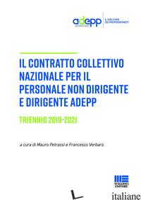 CONTRATTO COLLETTIVO NAZIONALE PER IL PERSONALE NON DIRIGENTE E DIRIGENTE ADEPP  - PETRASSI M. (CUR.); VERBARO F. (CUR.)